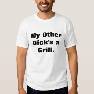 My Other Dick is a Grill Tshirts
