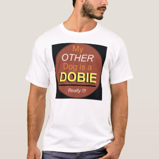 My Other Dog is a Dobie T-Shirt