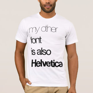 My Other Font (black on white) T-Shirt