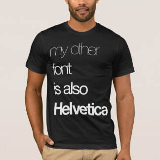My Other Font T-Shirt