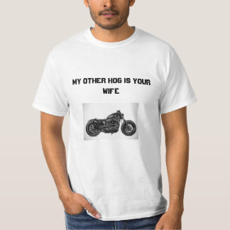 My Other Hog is Your Wife T-Shirt