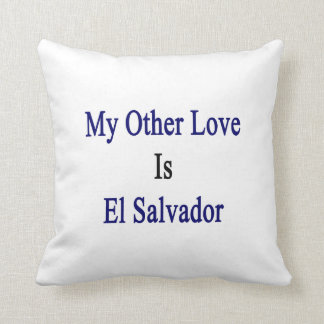 My Other Love Is El Salvador Pillows
