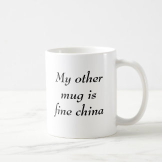 My other mug is fine china