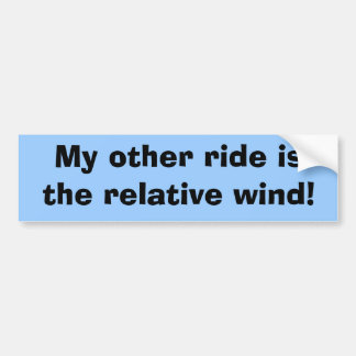 My other ride is the relative wind! bumper sticker