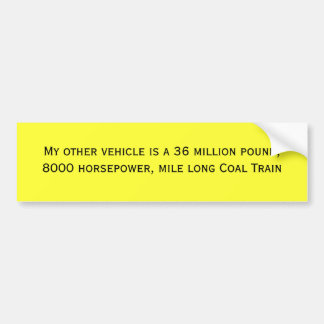 My other vehicle is a 36 million pound, 8000 ho... bumper sticker