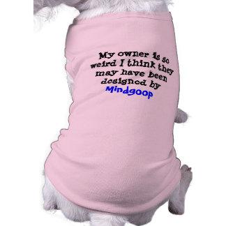 my owner is so weird.... pet tee shirt