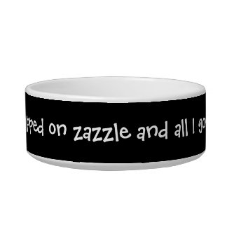 my owners shopped on zazzle and all I got was this Pet Water Bowls