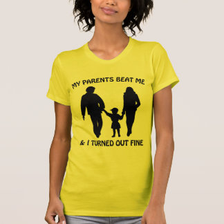 My Parents Beat Me And I Turned Out Fine Shirts