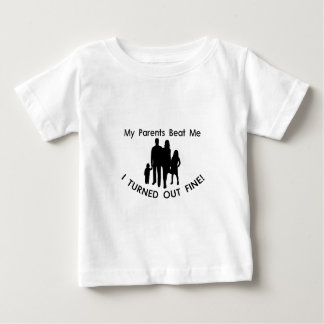 My Parents Beat Me I Turned Out Fine Baby T-Shirt