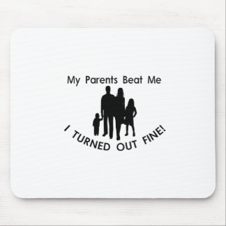 My Parents Beat Me I Turned Out Fine Mouse Pad