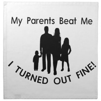 My Parents Beat Me I Turned Out Fine Napkin