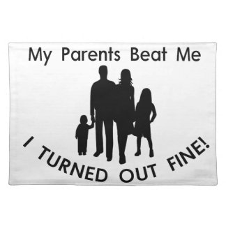 My Parents Beat Me I Turned Out Fine Placemat