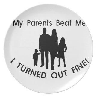My Parents Beat Me I Turned Out Fine Plate