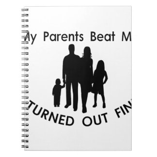 My Parents Beat Me I Turned Out Fine Spiral Notebook