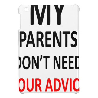 My Parents Don't Need Your Advice iPad Mini Cases