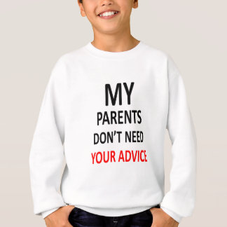 My Parents Don't Need Your Advice Sweatshirt