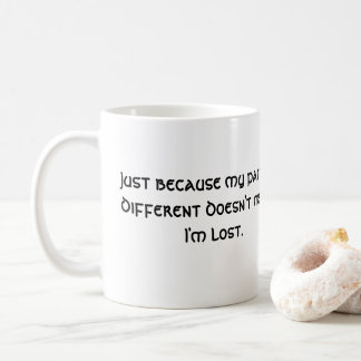My Path is Different...Doesn't Mean I'm Lost Coffee Mug