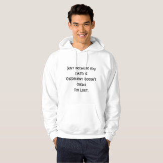 My Path is Different...Doesn't Mean I'm Lost Hoodie