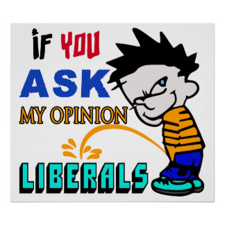 My Personal Opinion On Liberals Print