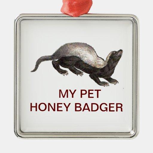 MY PET HONEY BADGER CHRISTMAS ORNAMENT