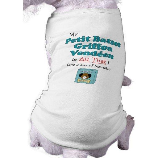 My Petit Basset Griffon Vendeen is All That! Dog Tee Shirt