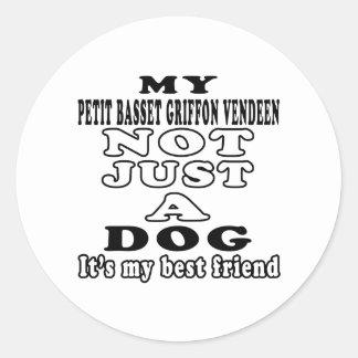 My Petit Basset Griffon Vendeen Not Just A Dog Round Sticker