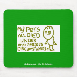 My Pets All Died Under Mysterious Circumstances Mouse Pad