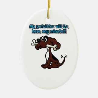 My Petsitter Will Be Here Any Minute! Ceramic Ornament