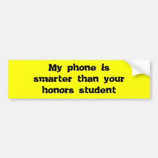My phone is smarter than your honor bumper sticker