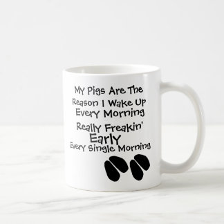 My Pigs Are The Reason I Wake Up Every Morning. Coffee Mug