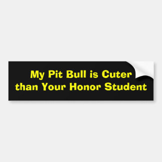 My Pit Bull is Cuter than Your Honor Student Bumper Sticker