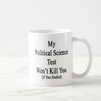 My Political Science Test Won't Kill You If You St Coffee Mug