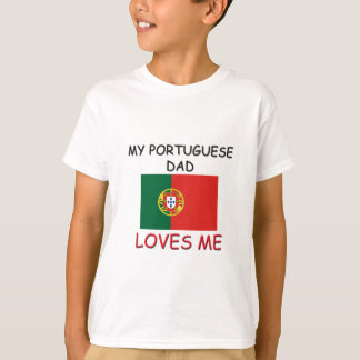 My PORTUGUESE DAD Loves Me T-Shirt