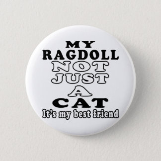 My Ragdoll not just a cat it's my best friend 6 Cm Round Badge