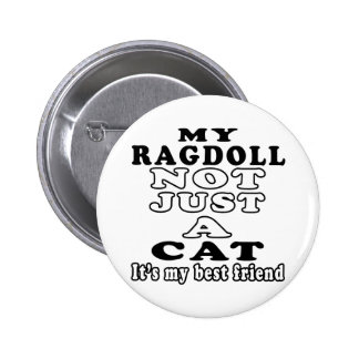 My Ragdoll not just a cat it's my best friend 6 Cm Round Badge