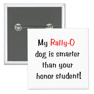My Rally-O Dog is Smarter Pinback Buttons