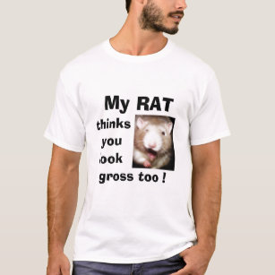 My RAT..grossed out T-Shirt