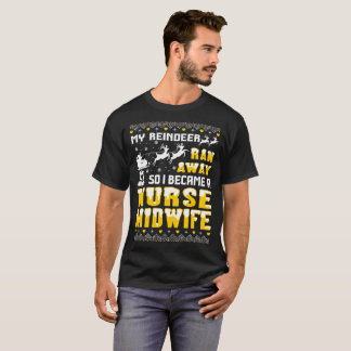 My Reindeer Ran Away I Became Nurse Midwife Tshirt