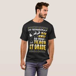 My Reindeer Ran Away Now I Teach 1st Grade Tshirt