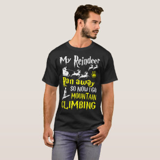 My Reindeer Ran Away So Now I Go Mountain Climbing T-Shirt