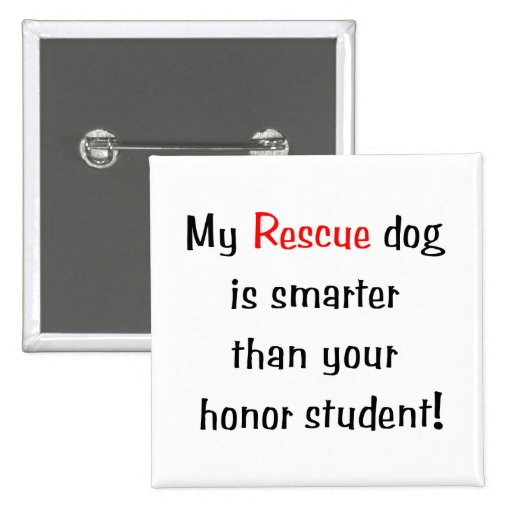 My Rescue Dog is Smarter Than Your Honor Student Pinback Button