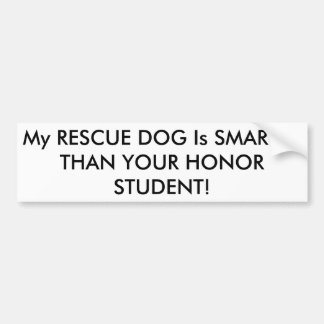 My RESCUE DOG is SMARTER THAN YOUR HONOR STUDENT! Bumper Sticker