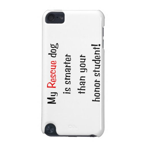 My Rescue Dog is Smarter Than Your Honor Student iPod Touch (5th Generation) Covers