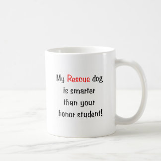 My Rescue Dog is Smarter Than Your Honor Student Mugs