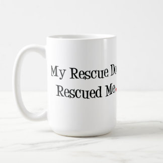 My Rescue Dog Rescued Me Mug
