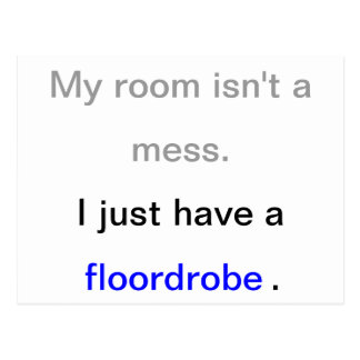 My room isn't a mess. I just have a floordrobe. Postcard