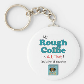 My Rough Collie is All That Keychains