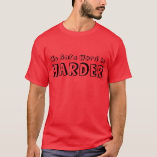 """My Safe Word is Harder"" t-shirt"