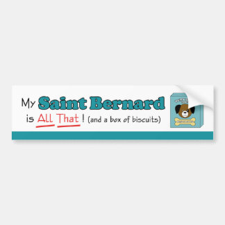 My Saint Bernard is All That! Bumper Stickers