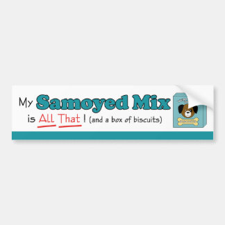 My Samoyed Mix is All That! Bumper Sticker